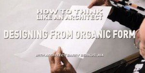 How To Think Like An Architect: Designing From Organic Form