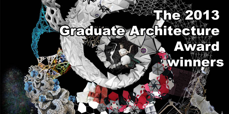 The 2013 Graduate Architecture Award winners have been announced