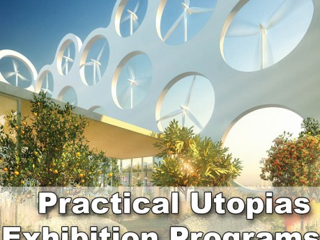 Practical Utopias Exhibition Programs Architecture
