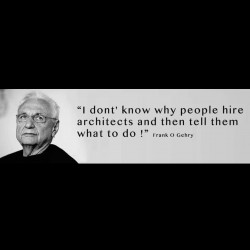 Good speak… Quote by Frank O Gehry