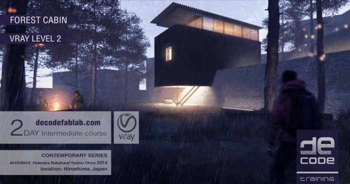decode workshop for young ARCHITECTS and DESIGNERS| Forest Cabin Vray Level 2