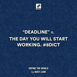 Deadline..the day you will start working