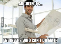 Architects…engineers who can't do math
