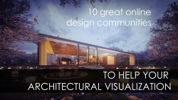 10 ONLINE DESIGN COMMUNITIES TO HELP YOUR ARCHITECTURAL VISUALIZATION