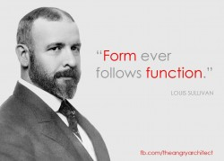 Form ever follows function Quote by Louis Sullivan