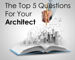 The Top 5 Questions For Your Architect