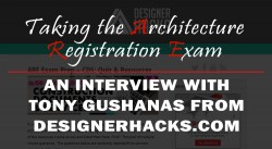 Taking the Architecture Registration Exam | An Interview with Tony Gushanas from DesignerHacks.com