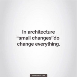 In architecture small changes do change everything