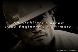An Architect's dream is an Engineer's nightmare