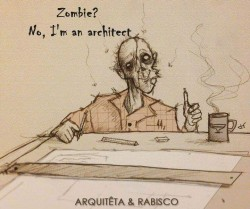Zombie? No , i'm an architect!