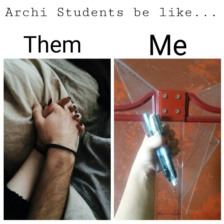 Architecture Students : Them vs Me