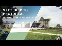 SKETCHUP TO PHOTOREAL – 2D Photoshop Walkthrough